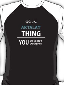 Its an AKTALAY thing, you wouldn't understand T-Shirt