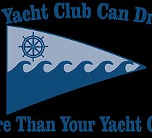 My Yacht Club Can Drink More Than Your Yacht Club by fancytees