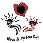 Wanna Be My Love Bug? by CarolM