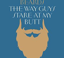 I LOOK AT BEARDS THE WAY GUYS STARE AT MY BUTT by birthdaytees