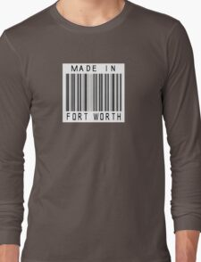 Made in Fort Worth Long Sleeve T-Shirt
