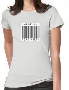 Made in Fort Worth Womens Fitted T-Shirt