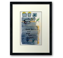 thank you for your beautiful love Framed Print