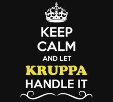 Keep Calm and Let KRUPPA Handle it T-Shirt