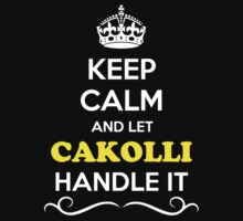 Keep Calm and Let CAKOLLI Handle it T-Shirt
