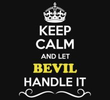 Keep Calm and Let BEVIL Handle it T-Shirt