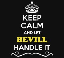 Keep Calm and Let BEVILL Handle it T-Shirt