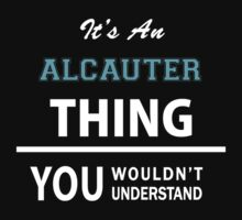 Its an ALCAUTER thing, you wouldn't understand T-Shirt