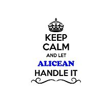 Keep Calm and Let ALICEAN Handle it Photographic Print