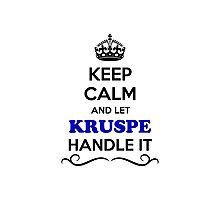 Keep Calm and Let KRUSPE Handle it Photographic Print
