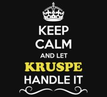 Keep Calm and Let KRUSPE Handle it T-Shirt