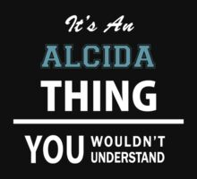 Its an ALCIDA thing, you wouldn't understand T-Shirt