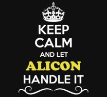 Keep Calm and Let ALICON Handle it T-Shirt