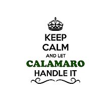 Keep Calm and Let CALAMARO Handle it Photographic Print