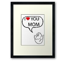 I LOVE YOU MOM Framed Print