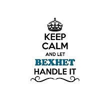 Keep Calm and Let BEXHET Handle it Photographic Print