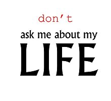Don't ask me about my life by Bands & Books