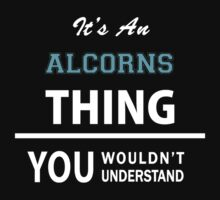 Its an ALCORNS thing, you wouldn't understand T-Shirt