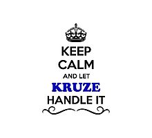 Keep Calm and Let KRUZE Handle it Photographic Print