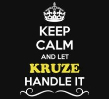 Keep Calm and Let KRUZE Handle it T-Shirt