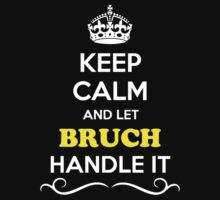 Keep Calm and Let BRUCH Handle it T-Shirt