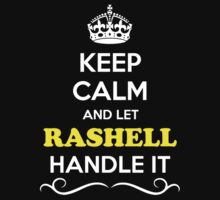 Keep Calm and Let RASHELL Handle it T-Shirt