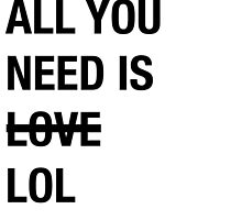 All You Need Is Love Funny Hipster LOL Irony by artbyjane