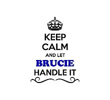 Keep Calm and Let BRUCIE Handle it Photographic Print