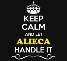 Keep Calm and Let ALIECA Handle it T-Shirt