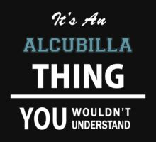 Its an ALCUBILLA thing, you wouldn't understand T-Shirt