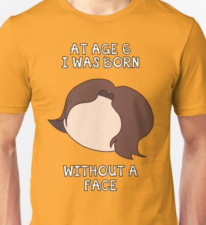 At Age 6 I Was Born Without A Face Unisex T-Shirt