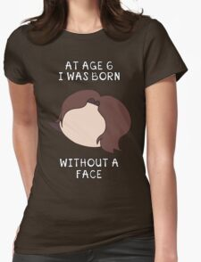At Age 6 I Was Born Without A Face Womens Fitted T-Shirt