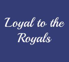 Loyal to the Royals! by jdbruegger