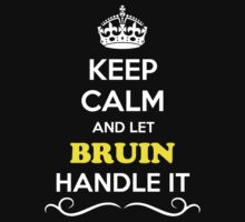 Keep Calm and Let BRUIN Handle it by gradyhardy
