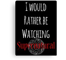 I Would Rather Be Watching Supernatural Canvas Print