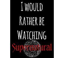 I Would Rather Be Watching Supernatural Photographic Print