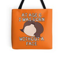 At Age 6 I Was Born Without A Face Tote Bag