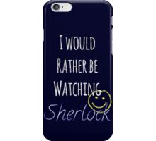 I Would Rather Be Watching Sherlock iPhone Case/Skin