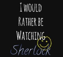 I Would Rather Be Watching Sherlock Kids Tee