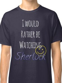 I Would Rather Be Watching Sherlock Classic T-Shirt