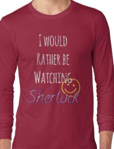 I Would Rather Be Watching Sherlock Long Sleeve T-Shirt