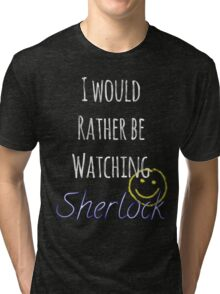I Would Rather Be Watching Sherlock Tri-blend T-Shirt