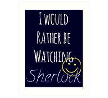 I Would Rather Be Watching Sherlock Art Print