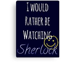 I Would Rather Be Watching Sherlock Canvas Print