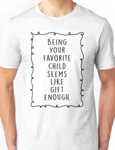 Being your favorite child seems like gift enough. Unisex T-Shirt