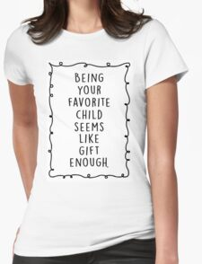 Being your favorite child seems like gift enough. Womens Fitted T-Shirt