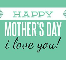 Mother's day card: Happy mother's day - I love you! by nektarinchen