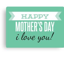 Mother's day card: Happy mother's day - I love you! Canvas Print