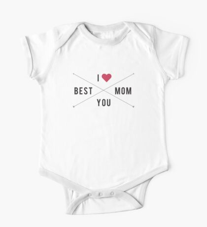 I love you. Best Mom! One Piece - Short Sleeve