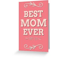 Best mom ever - that's you! Greeting Card